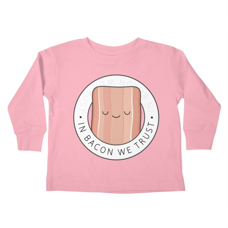 In Bacon We Trust Kids Toddler Longsleeve T-Shirt by Kim Vervuurt