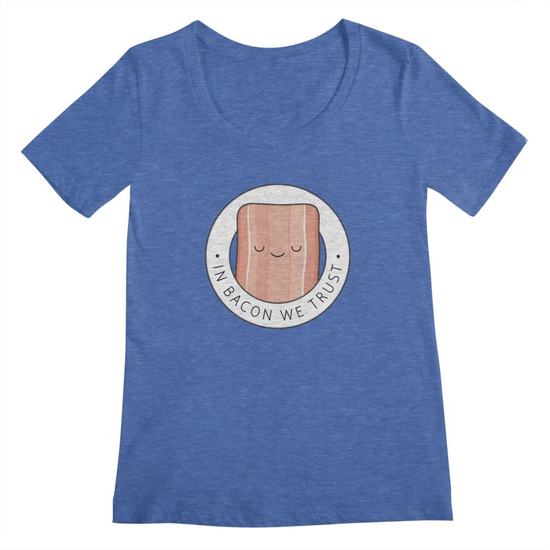 In Bacon We Trust Women's Regular Scoop Neck by Kim Vervuurt