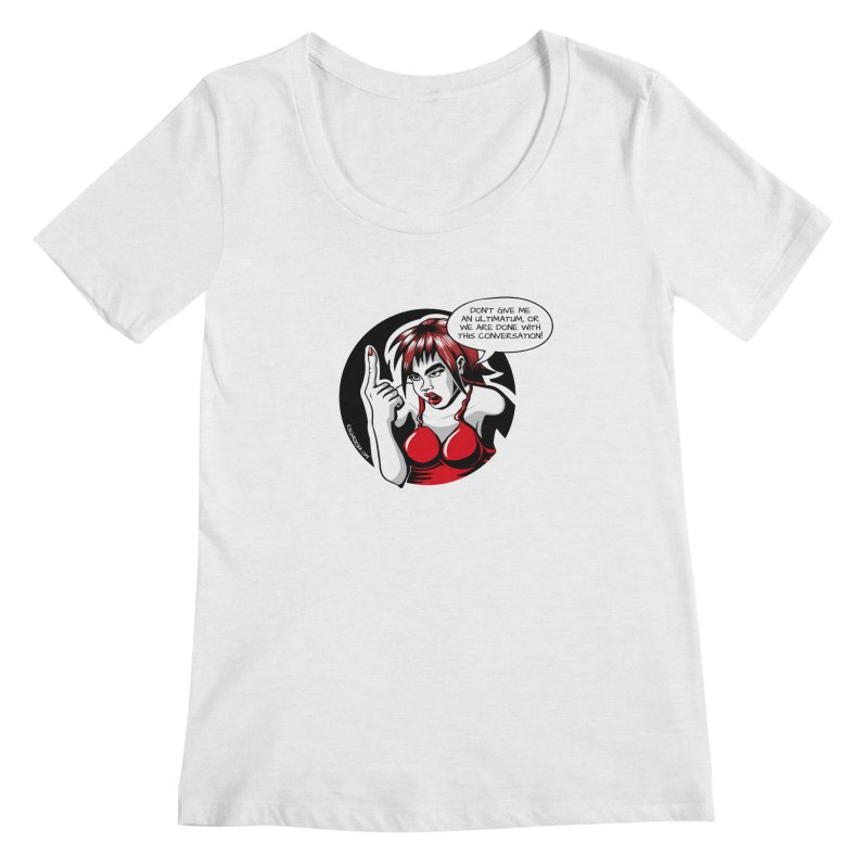 Ultimatum Women's Scoopneck by kingakorska's Artist Shop