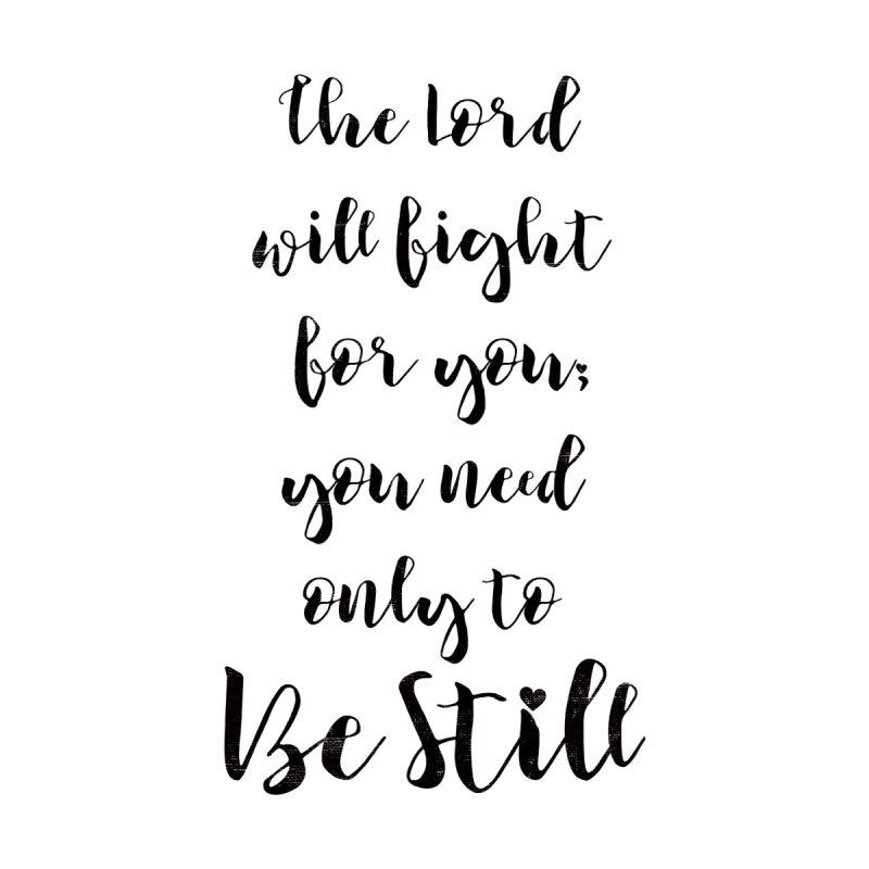 Be Still by Kingdomatheart