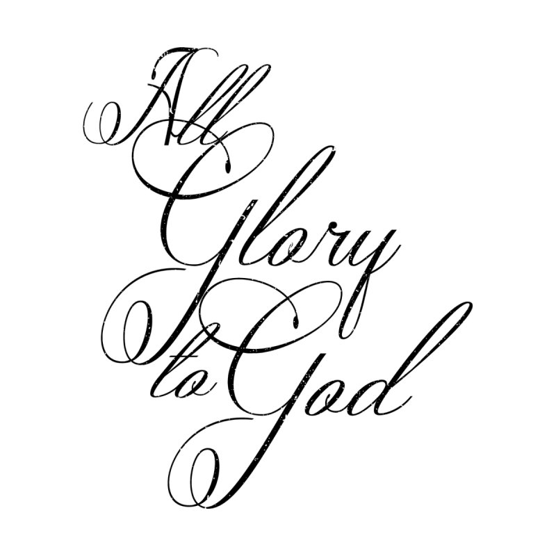All Glory to God by Kingdomatheart