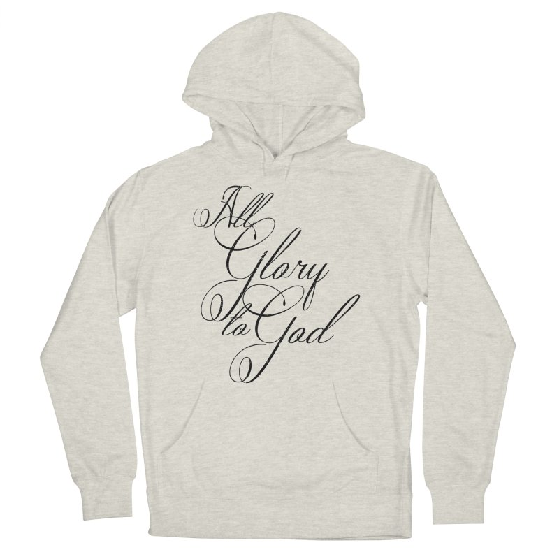 All Glory to God Men's French Terry Pullover Hoody by Kingdomatheart