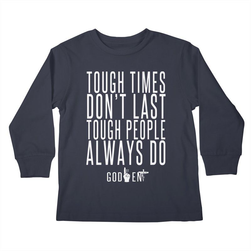 Tough Times Dont Last Kids Longsleeve T-Shirt by King James's Artist Shop