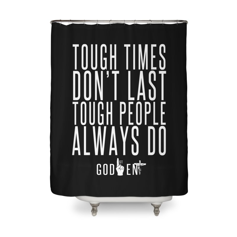 Tough Times Dont Last Home Shower Curtain by King James's Artist Shop