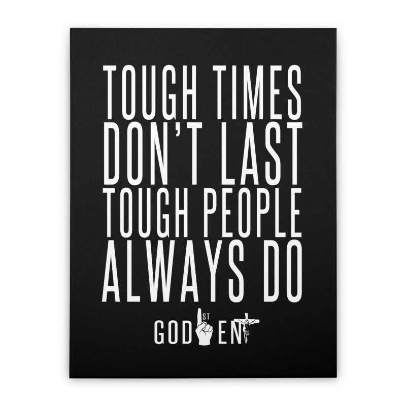 Tough Times Dont Last Home Stretched Canvas by King James's Artist Shop