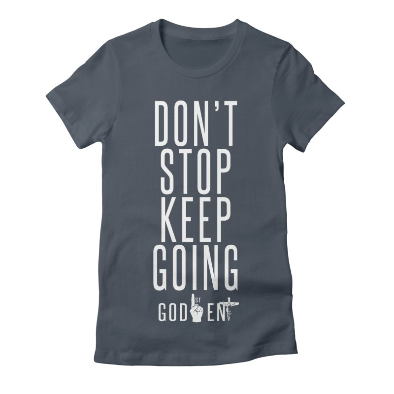 Dont Stop, Keep Going Women's T-Shirt by King James's Artist Shop