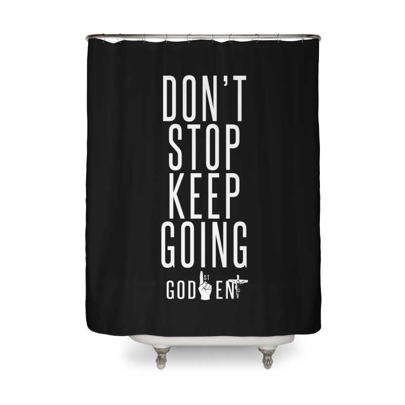 Dont Stop, Keep Going Home Shower Curtain by King James's Artist Shop