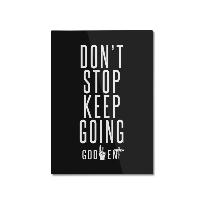 Dont Stop, Keep Going Home Mounted Aluminum Print by King James's Artist Shop