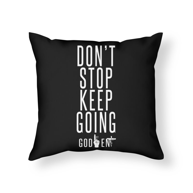 Dont Stop, Keep Going Home Throw Pillow by King James's Artist Shop