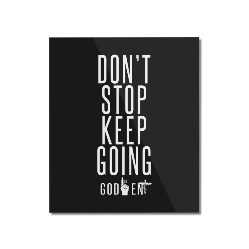 Dont Stop, Keep Going Home Mounted Acrylic Print by King James's Artist Shop