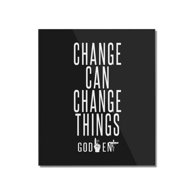 Change Can Change Things Home Mounted Acrylic Print by King James's Artist Shop