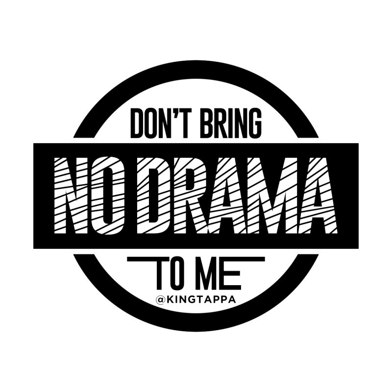 NO DRAMA Women's T-Shirt by King Tappa  Artist Shop