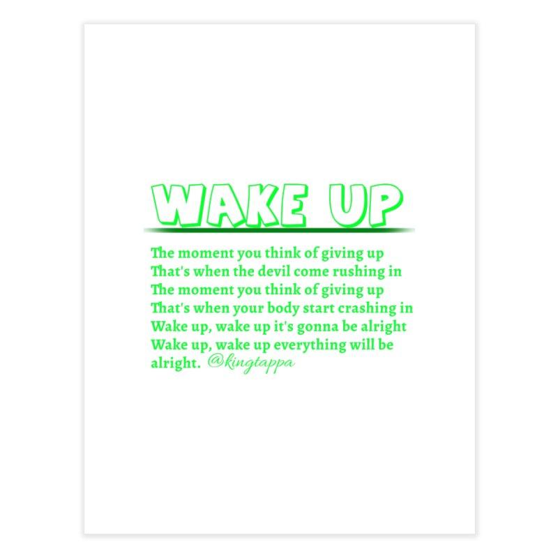 Wake Up Home Fine Art Print by King Tappa  Artist Shop