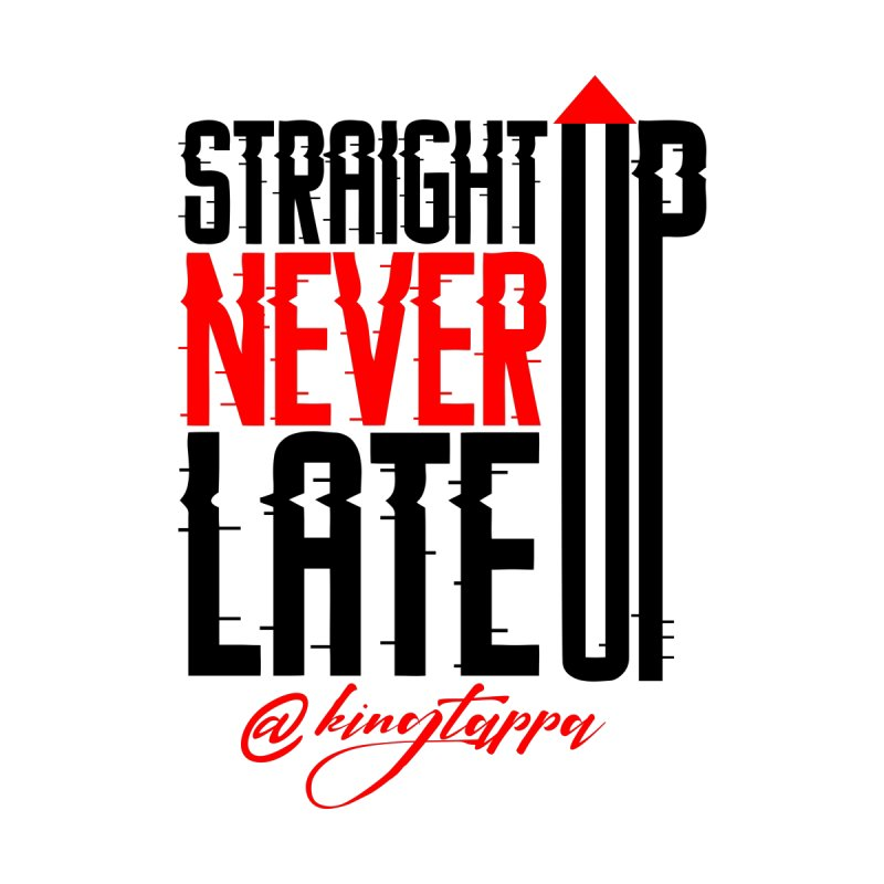 NEVER LATE UP Women's T-Shirt by King Tappa  Artist Shop