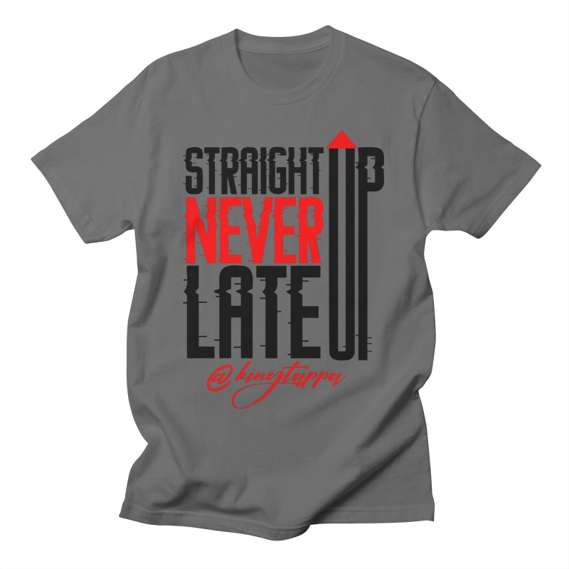 NEVER LATE UP Men's T-Shirt by King Tappa  Artist Shop