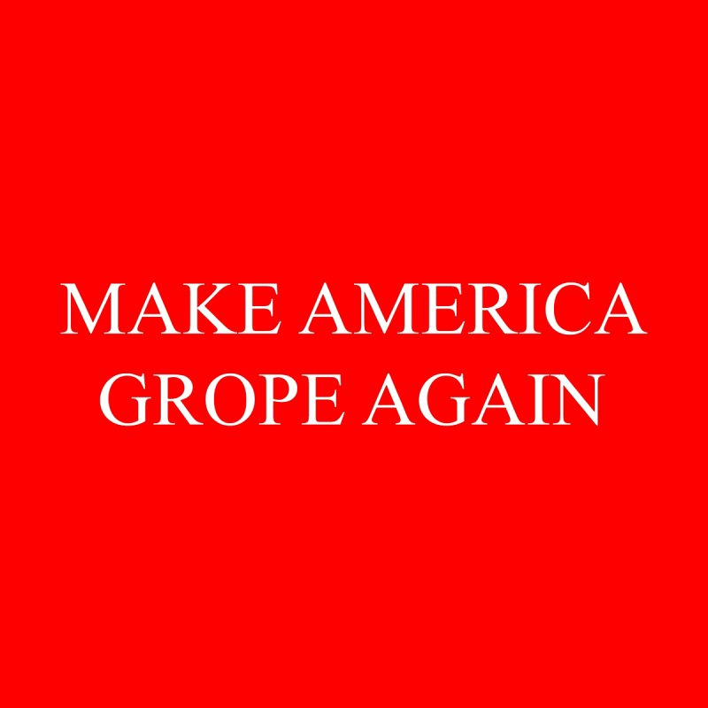 Make America Grope Again None  by kirbymack's Artist Shop