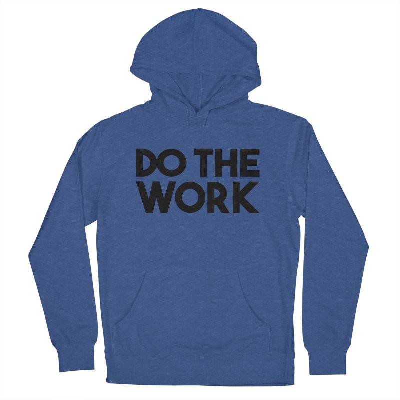 Do The Work Women's Pullover Hoody by kirbymack's Artist Shop