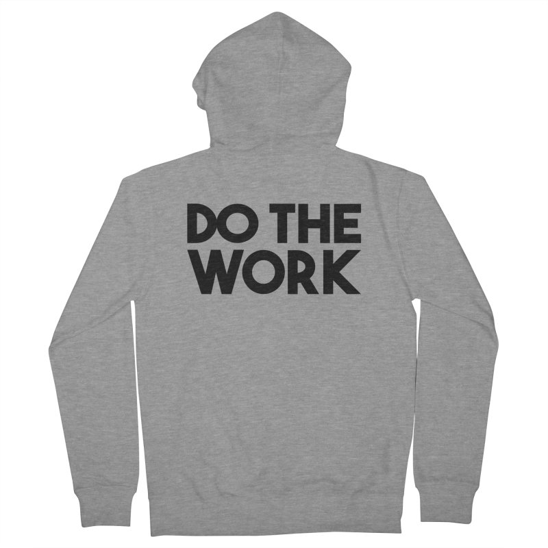 Do The Work Men's French Terry Zip-Up Hoody by kirbymack's Artist Shop