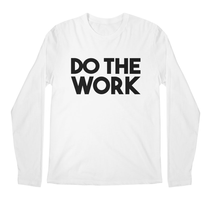 Do The Work Men's Regular Longsleeve T-Shirt by kirbymack's Artist Shop