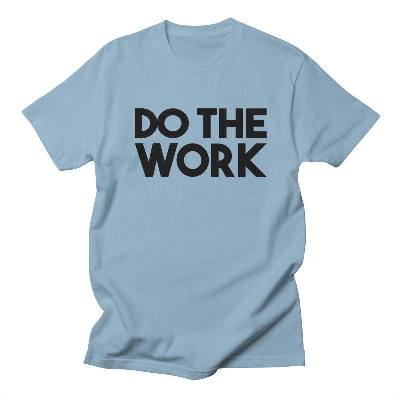 Do The Work Men's T-Shirt by kirbymack's Artist Shop