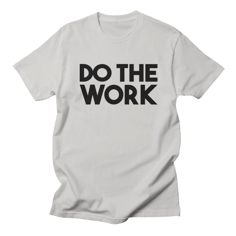 Do The Work Women's Unisex T-Shirt by kirbymack's Artist Shop