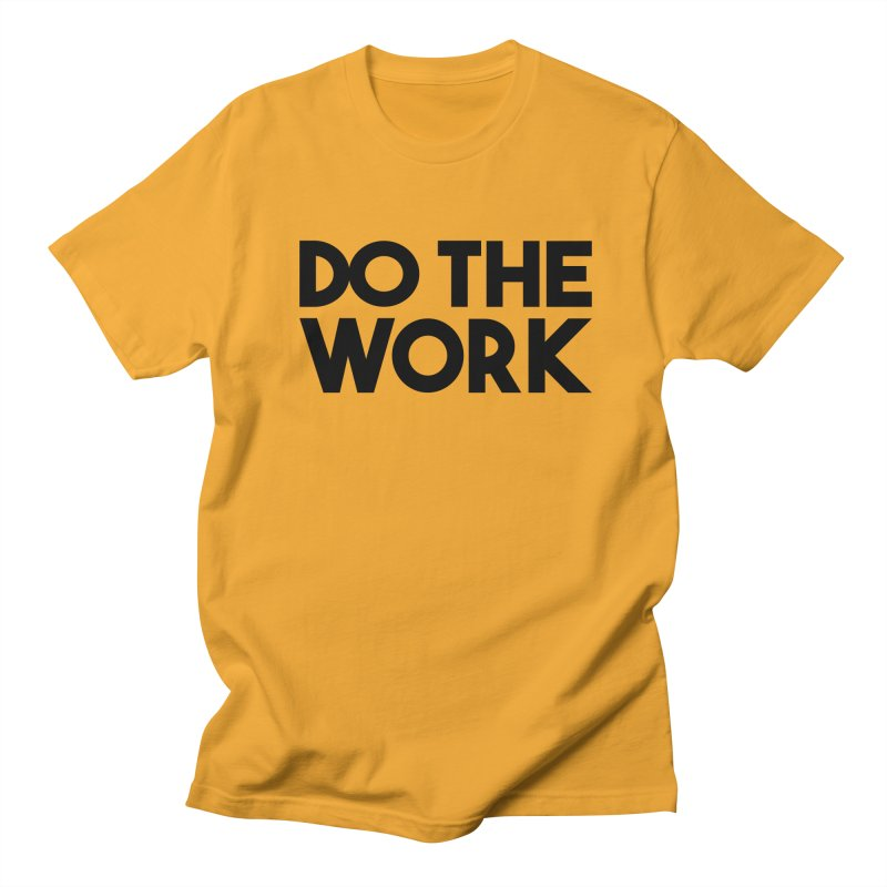 Do The Work Women's Regular Unisex T-Shirt by kirbymack's Artist Shop