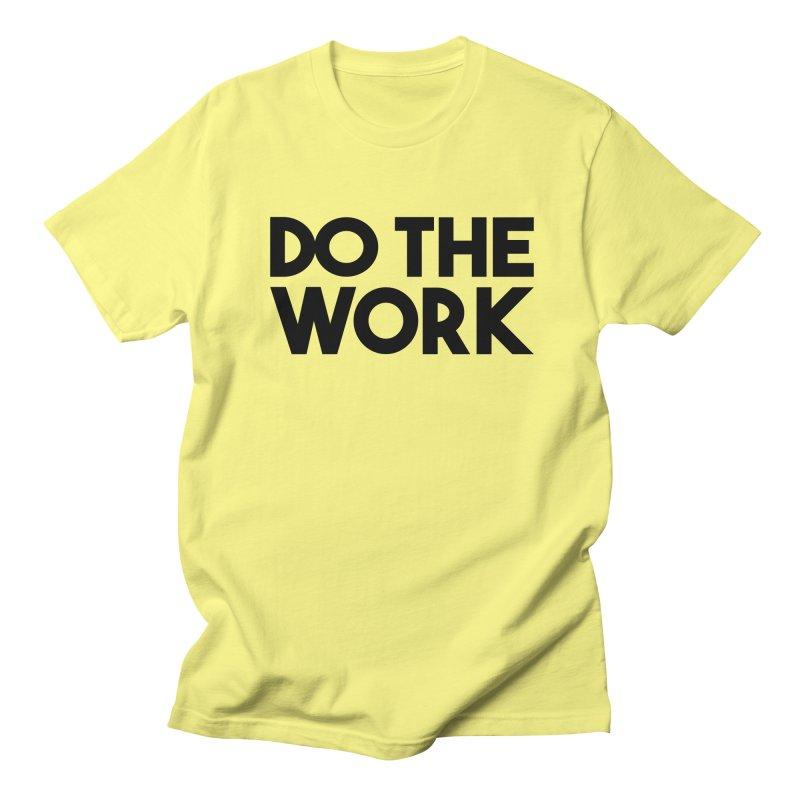 Do The Work Women's Unisex T-Shirt by kirbymack's Artist Shop