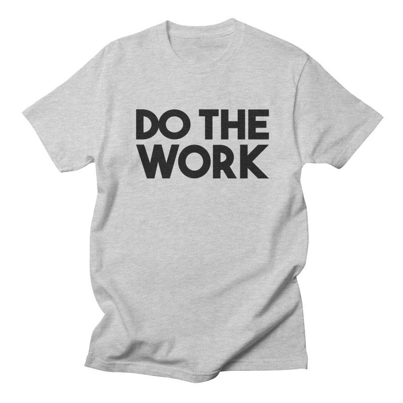 Do The Work Men's Regular T-Shirt by kirbymack's Artist Shop