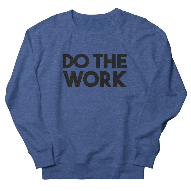 Do The Work Women's French Terry Sweatshirt by Kirby Mack's Artist Shop