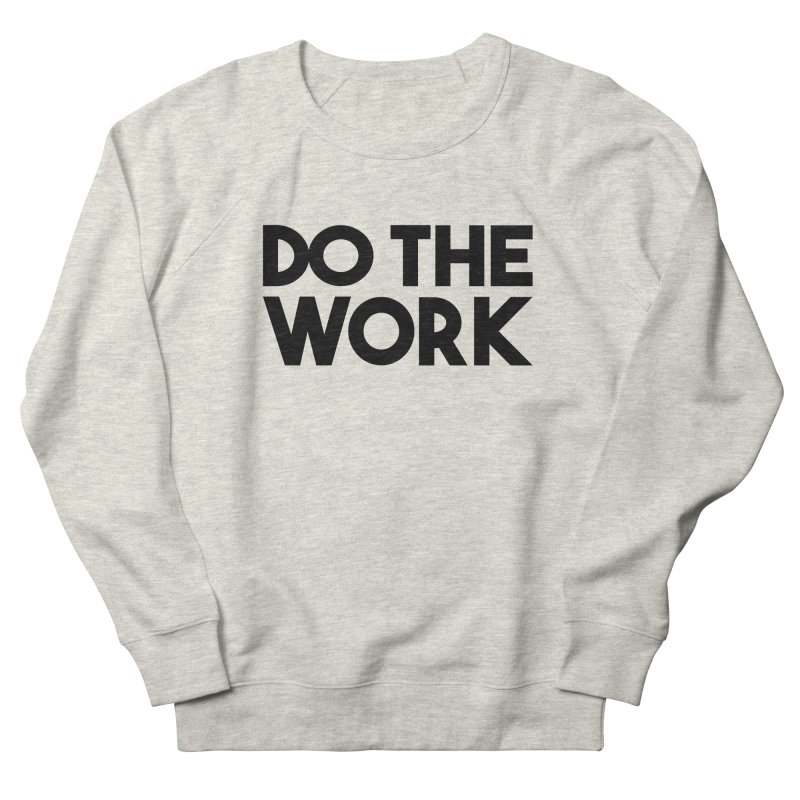 Do The Work Women's French Terry Sweatshirt by kirbymack's Artist Shop
