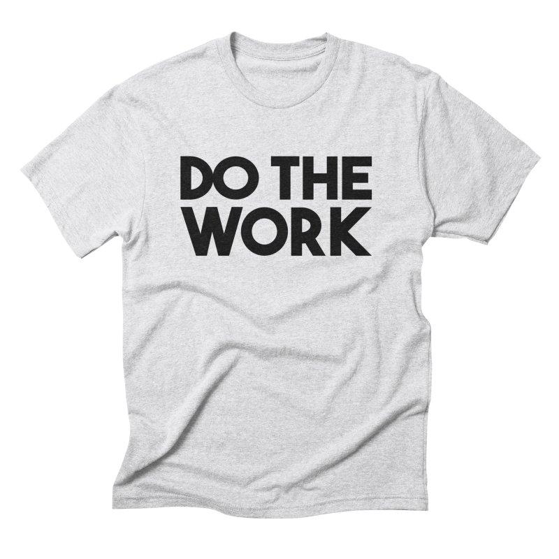 Do The Work Men's Triblend T-Shirt by kirbymack's Artist Shop