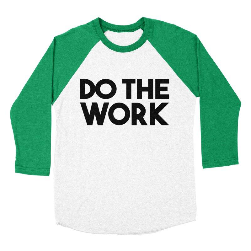 Do The Work Women's Baseball Triblend T-Shirt by kirbymack's Artist Shop