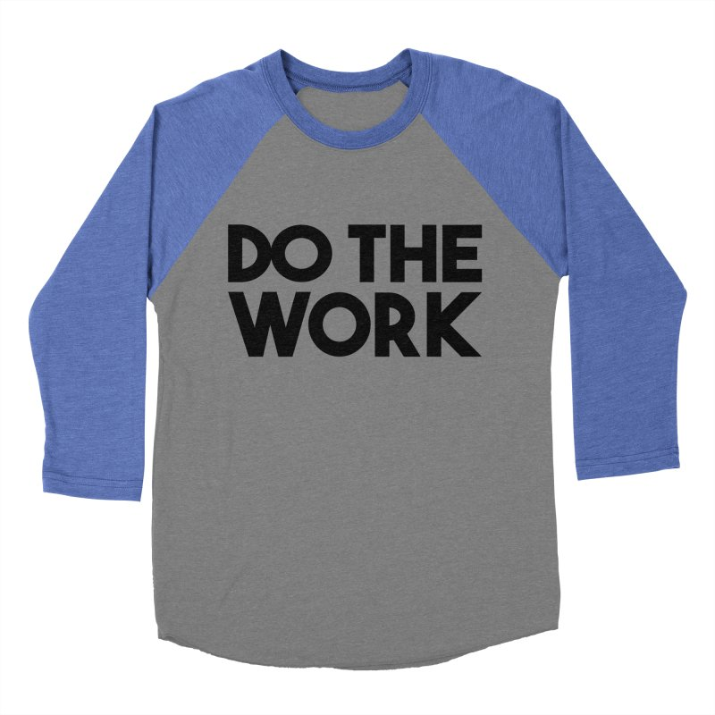 Do The Work Men's Baseball Triblend T-Shirt by kirbymack's Artist Shop
