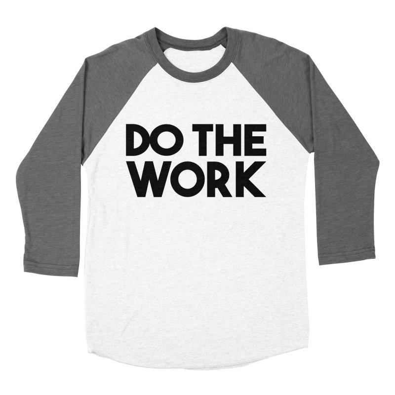 Do The Work Men's Baseball Triblend Longsleeve T-Shirt by kirbymack's Artist Shop
