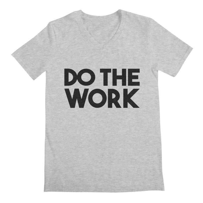 Do The Work Men's V-Neck by kirbymack's Artist Shop