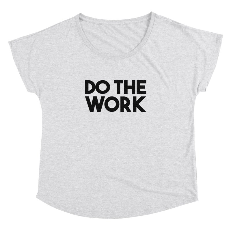 Do The Work Women's Dolman Scoop Neck by kirbymack's Artist Shop