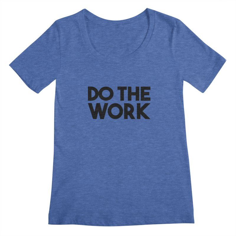 Do The Work Women's Scoopneck by kirbymack's Artist Shop