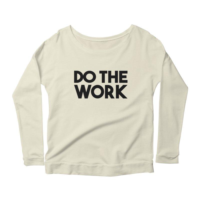 Do The Work Women's Longsleeve Scoopneck  by kirbymack's Artist Shop