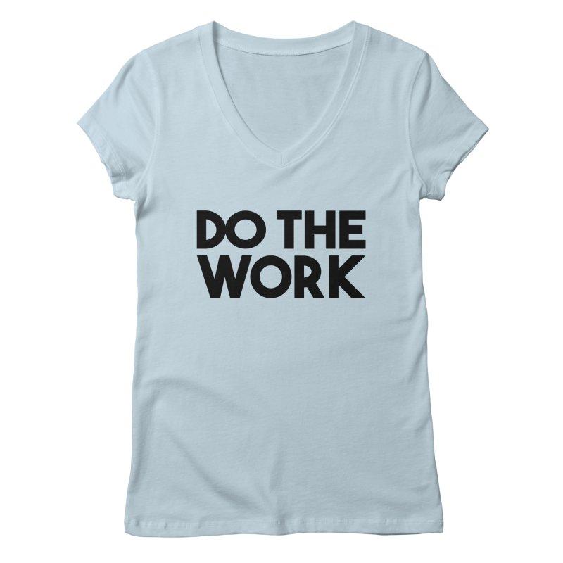 Do The Work Women's Regular V-Neck by kirbymack's Artist Shop