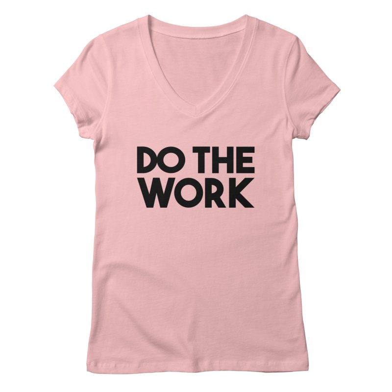 Do The Work Women's Regular V-Neck by kirbymack's Artist Shop