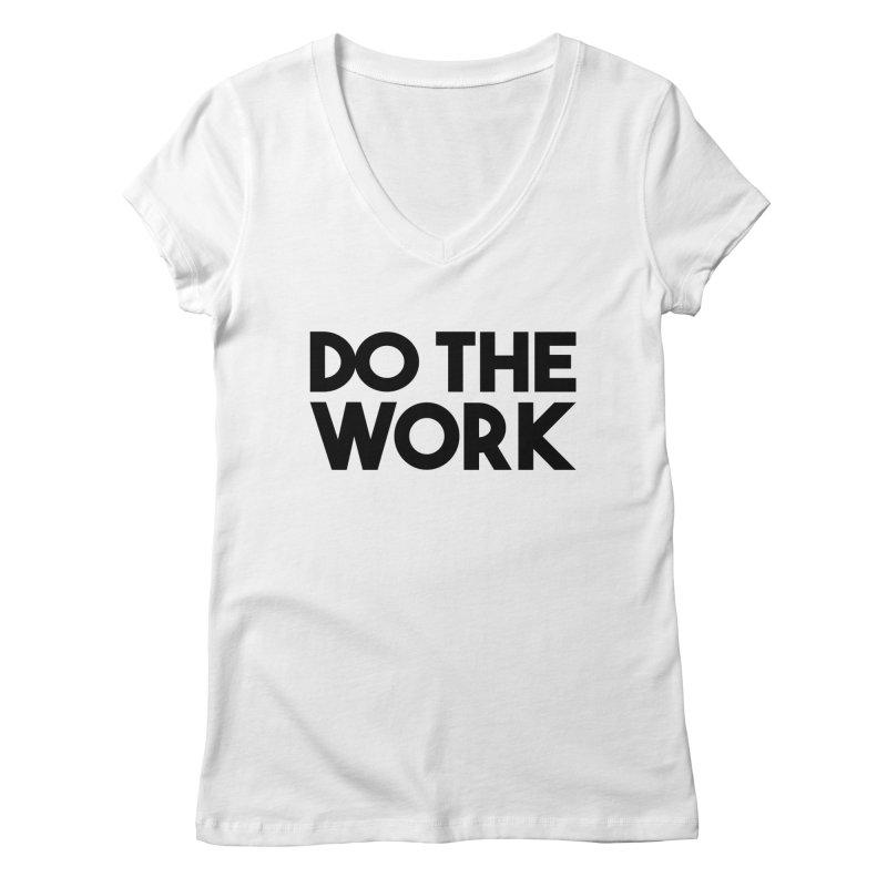 Do The Work Women's V-Neck by kirbymack's Artist Shop
