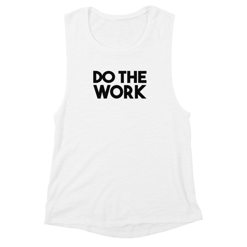 Do The Work Women's Muscle Tank by kirbymack's Artist Shop