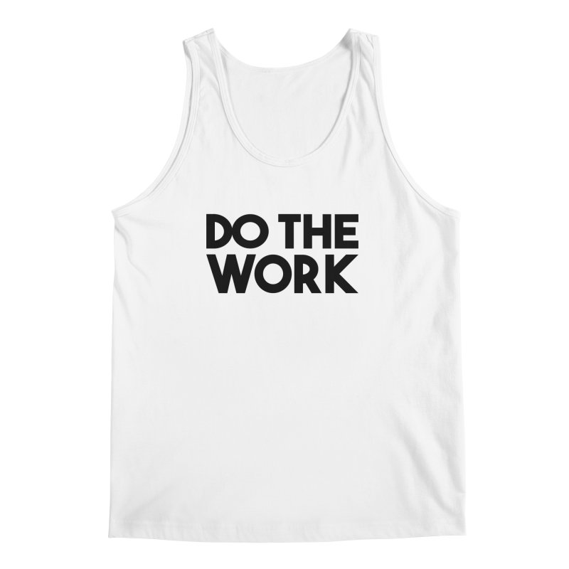 Do The Work Men's Tank by kirbymack's Artist Shop