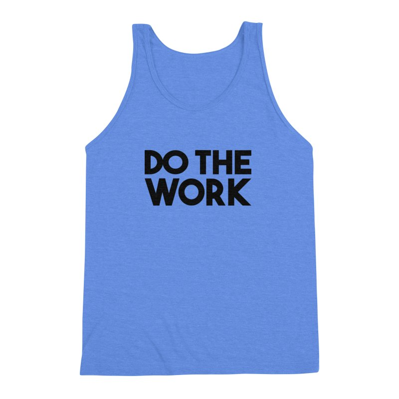 Do The Work Men's Triblend Tank by kirbymack's Artist Shop