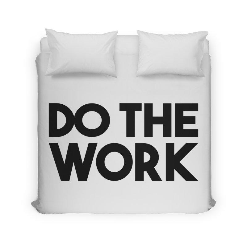 Do The Work Home Duvet by kirbymack's Artist Shop