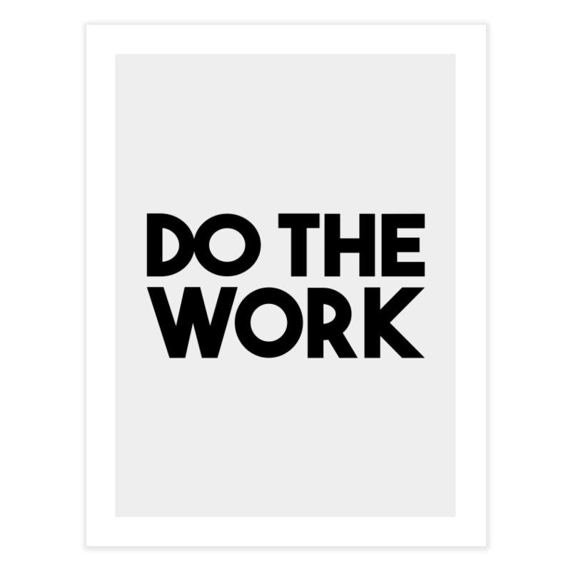 Do The Work Home Fine Art Print by kirbymack's Artist Shop