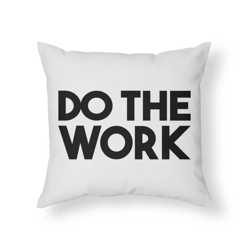 Do The Work Home Throw Pillow by kirbymack's Artist Shop
