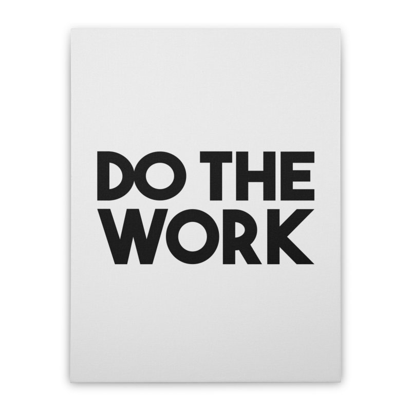 Do The Work Home Stretched Canvas by kirbymack's Artist Shop