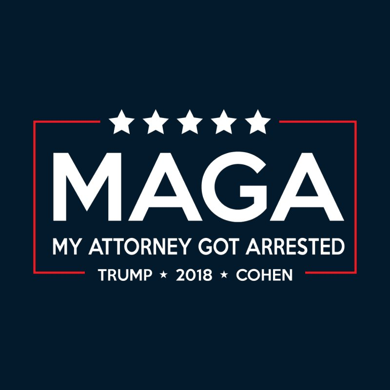 MAGA - My Attorney Got Arrested by kirbymack's Artist Shop