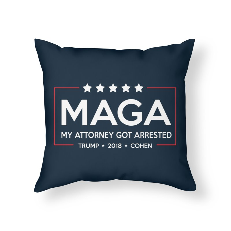MAGA - My Attorney Got Arrested Home Throw Pillow by kirbymack's Artist Shop